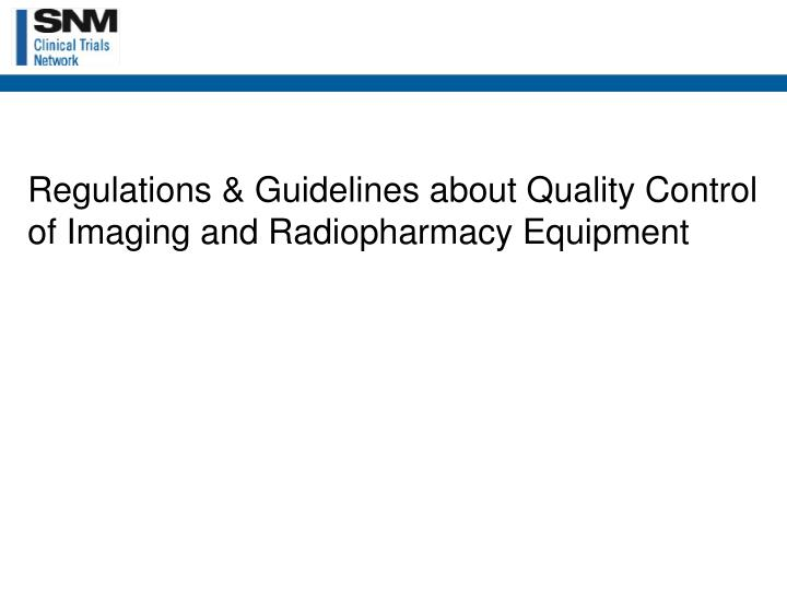 Regulations & Guidelines about Quality Control of Imaging and Radiopharmacy Equipment