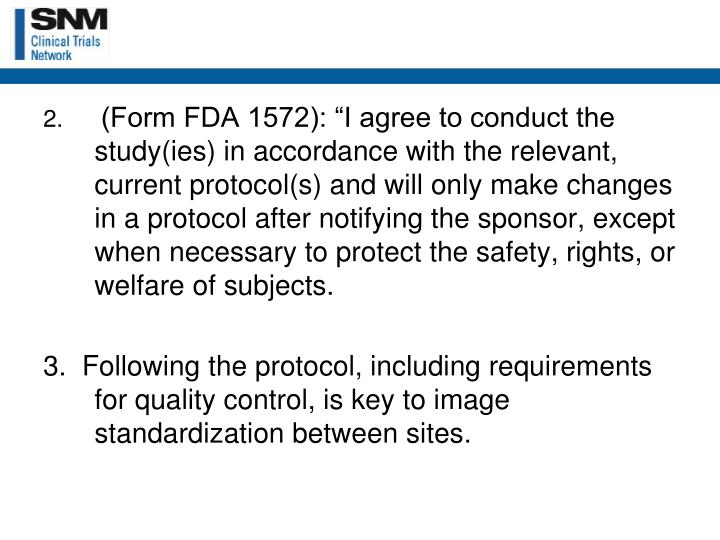 "(Form FDA 1572): ""I agree to conduct the study(ies) in accordance with the relevant, current protocol(s) and will only make changes in a protocol after notifying the sponsor, except when necessary to protect the safety, rights, or welfare of subjects."