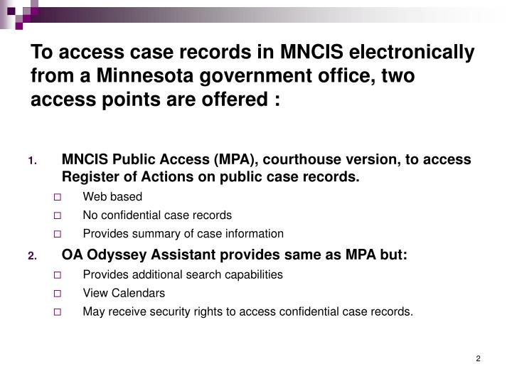 To access case records in MNCIS electronically from a Minnesota government office, two access points...