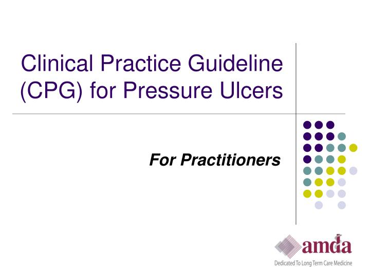 Clinical practice guideline cpg for pressure ulcers