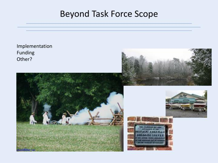 Beyond Task Force Scope