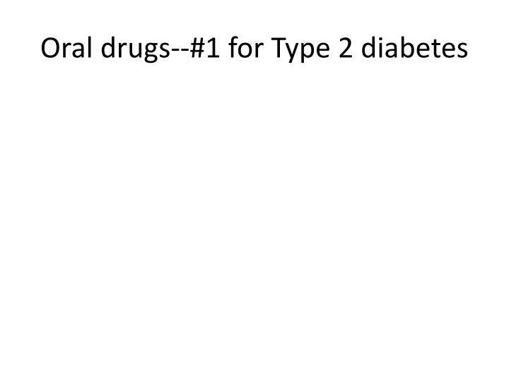 Oral drugs--#1 for Type 2 diabetes