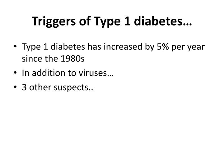 Triggers of Type 1 diabetes…