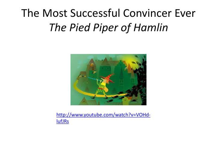 The most successful convincer ever the pied piper of hamlin