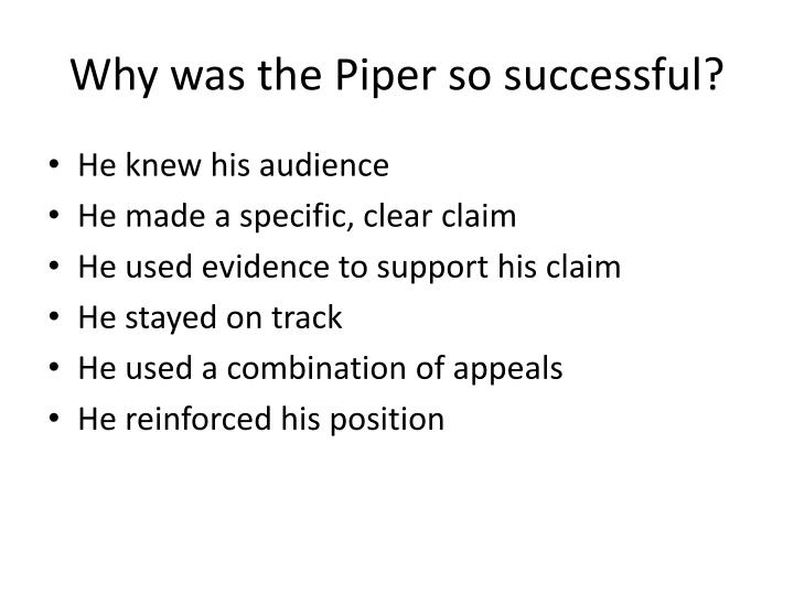 Why was the piper so successful