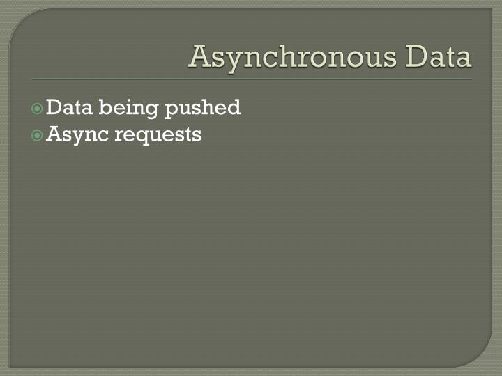 Asynchronous Data