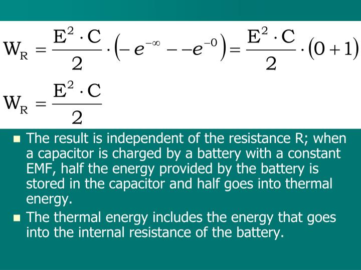 The result is independent of the resistance R; when a capacitor is charged by a battery with a constant EMF, half the energy provided by the battery is stored in the capacitor and half goes into thermal energy.