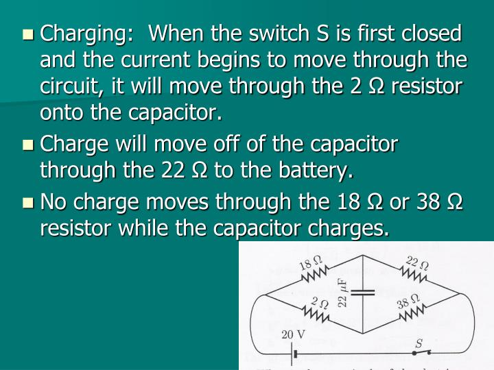 Charging:  When the switch S is first closed and the current begins to move through the circuit, it will move through the 2