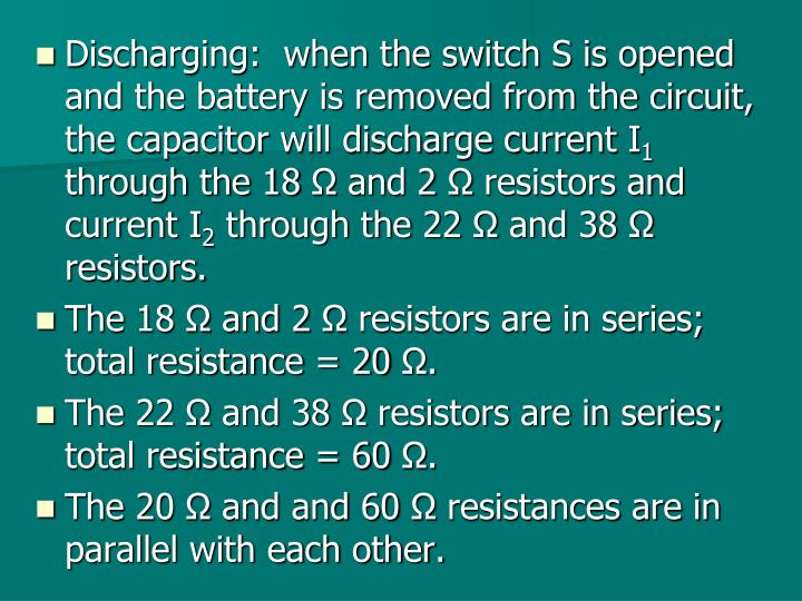 Discharging:  when the switch S is opened and the battery is removed from the circuit, the capacitor will discharge current I