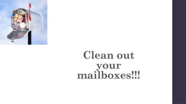 Clean out your mailboxes!!!