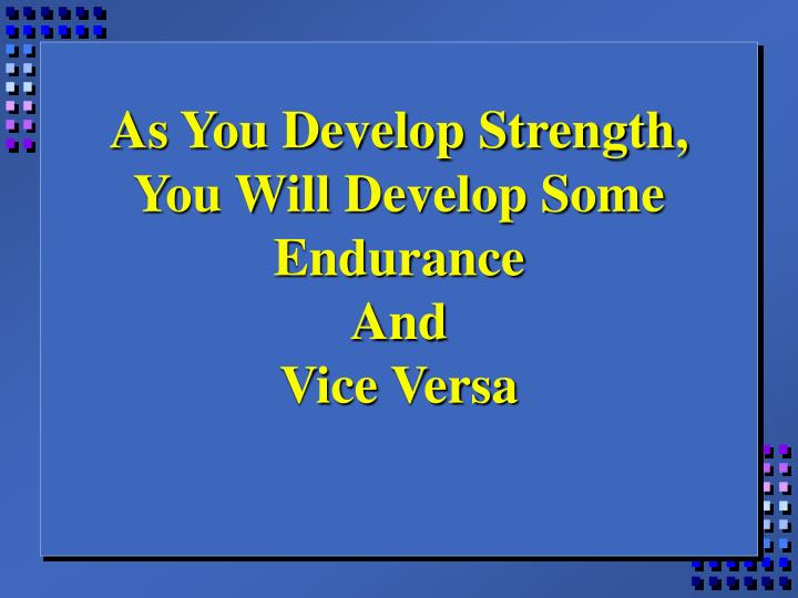As You Develop Strength, You Will Develop Some Endurance