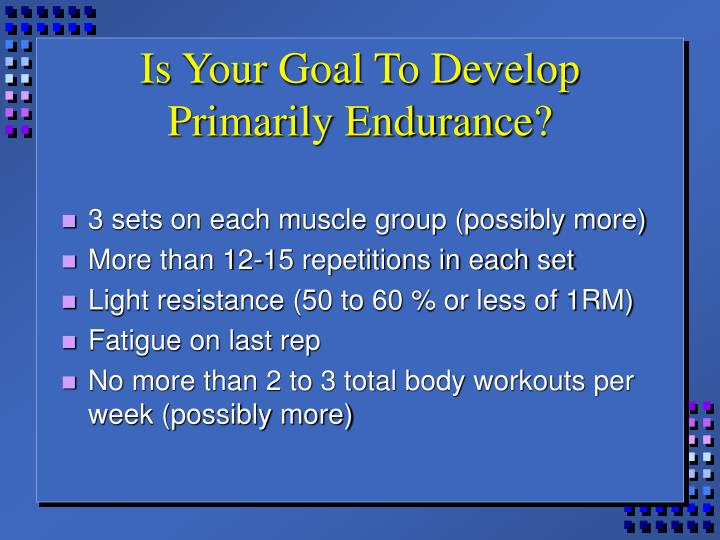 Is Your Goal To Develop Primarily Endurance?