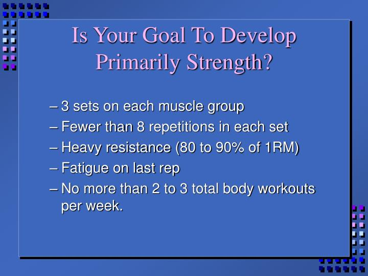 Is Your Goal To Develop Primarily Strength?