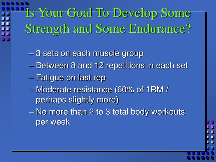 Is Your Goal To Develop Some Strength and Some Endurance?