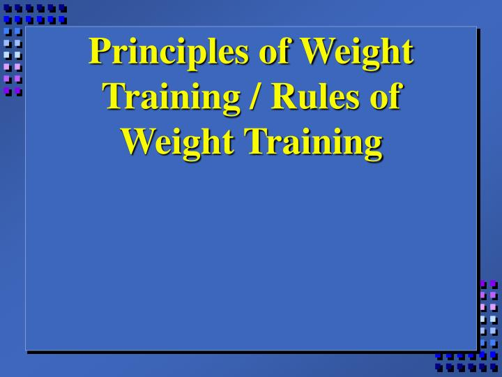 Principles of Weight Training / Rules of Weight Training