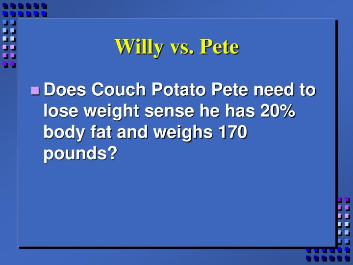 Willy vs. Pete