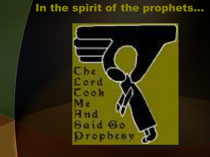 In the spirit of the prophets…