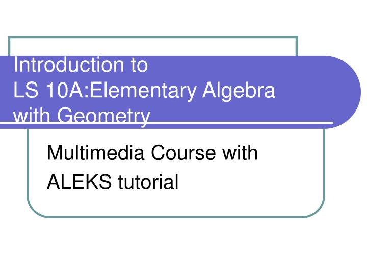 Introduction to ls 10a elementary algebra with geometry