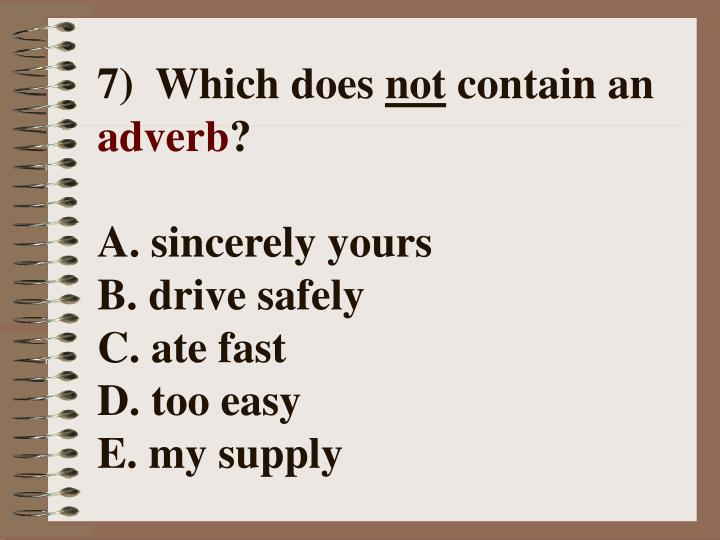 7) Which does