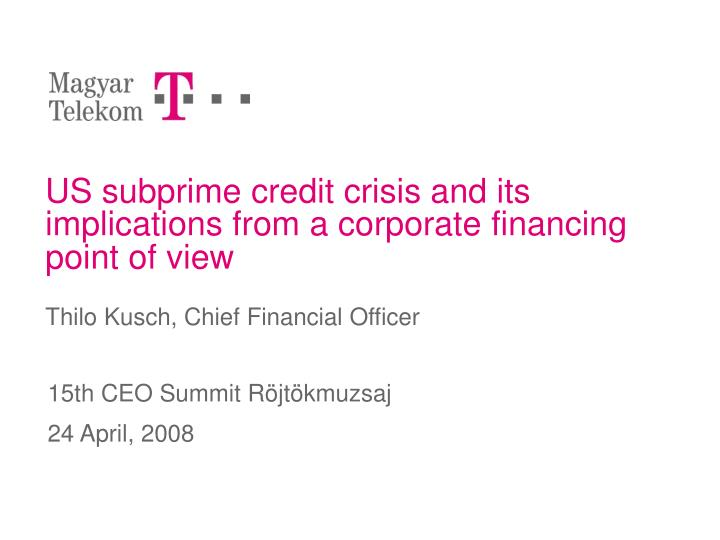 US subprime credit crisis and its implications from a corporate financing point of view