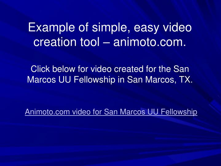 Example of simple, easy video creation tool – animoto.com.