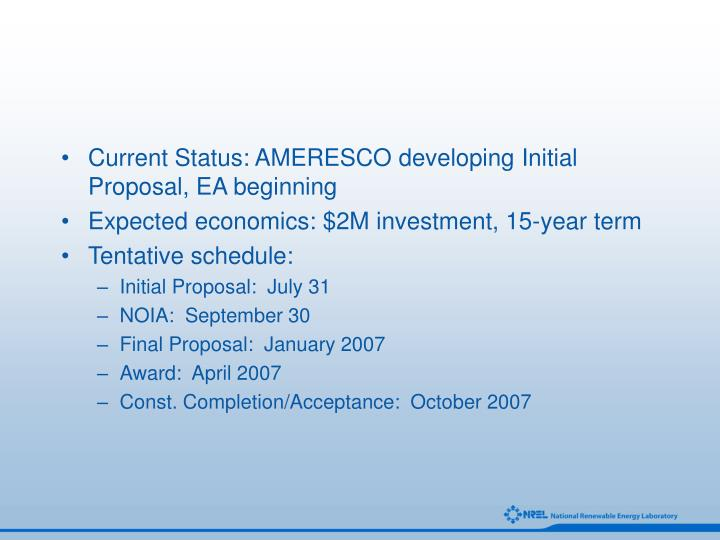 Current Status: AMERESCO developing Initial Proposal, EA beginning