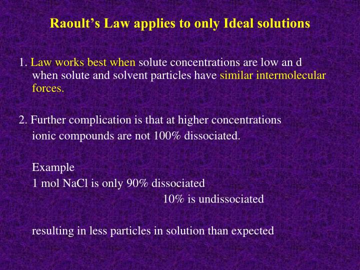 Raoult's Law applies to only Ideal solutions
