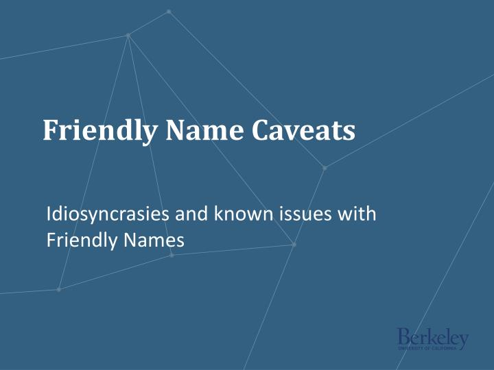 Friendly Name Caveats