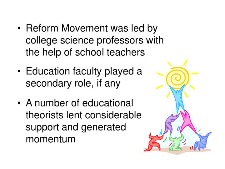 Reform Movement was led by college science professors with the help of school teachers