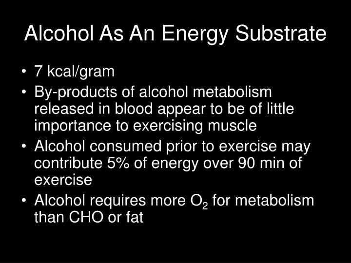 Alcohol As An Energy Substrate