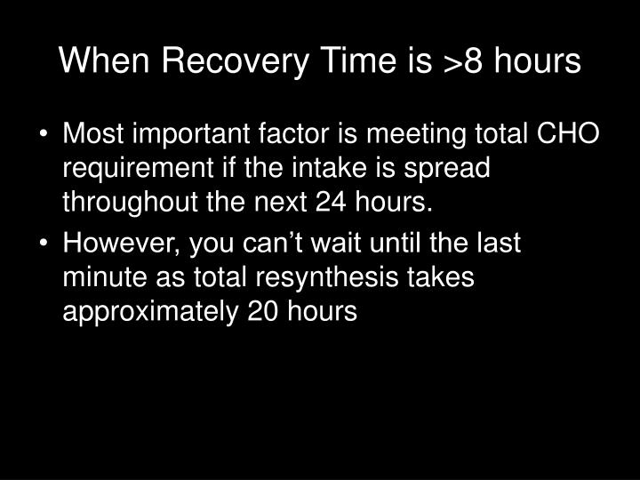 When Recovery Time is >8 hours
