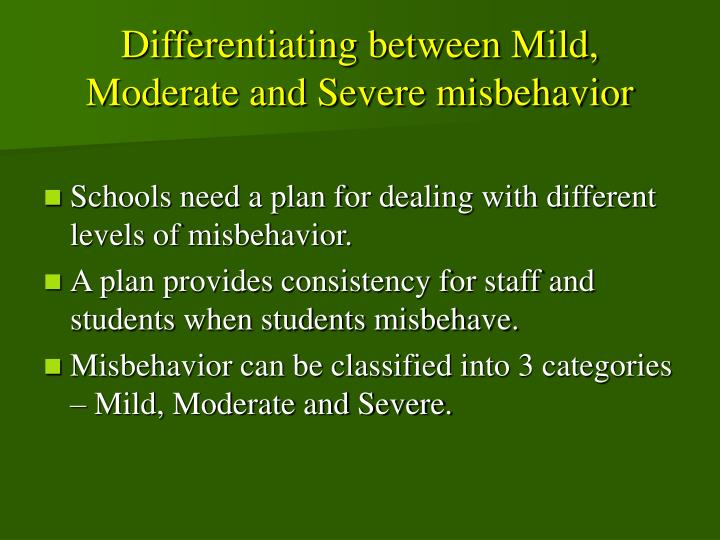 Differentiating between Mild, Moderate and Severe misbehavior