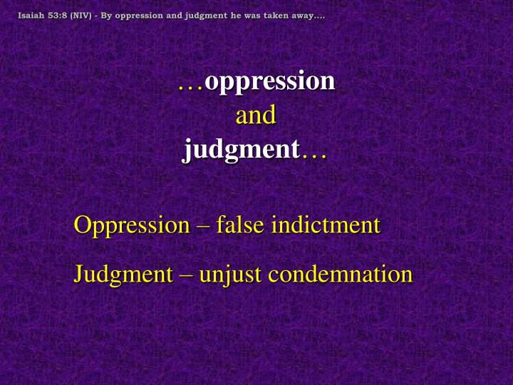 Isaiah 53:8 (NIV) - By oppression and judgment he was taken away....