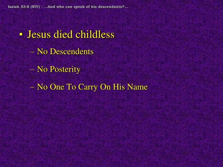 Isaiah 53:8 (NIV) - ...And who can speak of his descendants?...