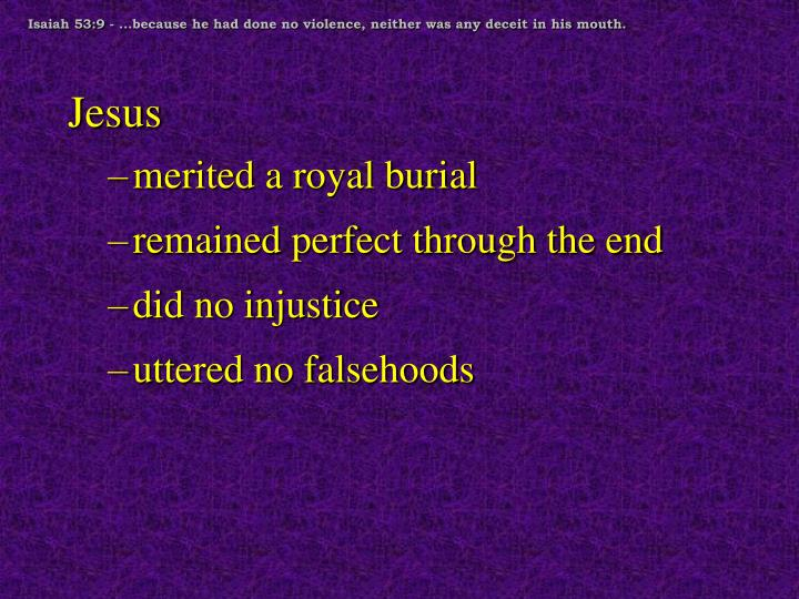 Isaiah 53:9 - ...because he had done no violence, neither was any deceit in his mouth.