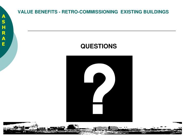VALUE BENEFITS - RETRO-COMMISSIONING  EXISTING BUILDINGS