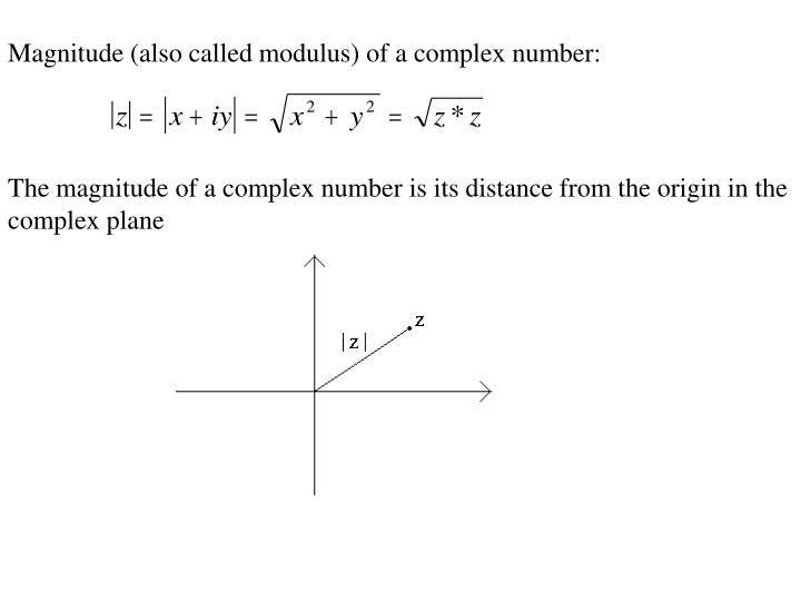 Magnitude (also called modulus) of a complex number: