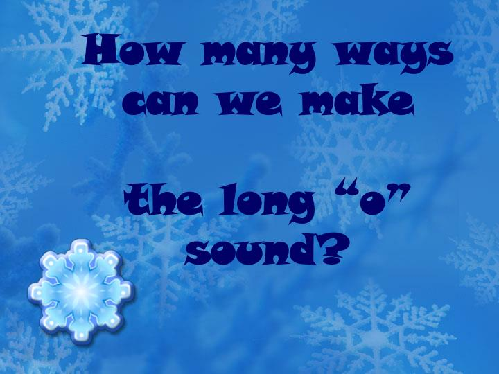 How many ways can we make the long o sound