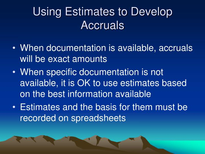 Using Estimates to Develop  Accruals