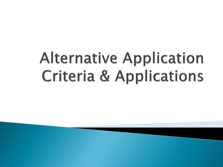 Alternative Application Criteria & Applications