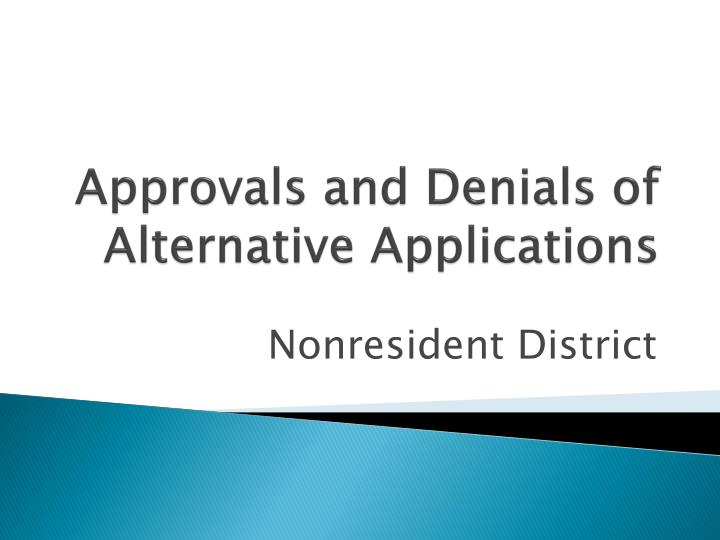 Approvals and Denials of Alternative Applications