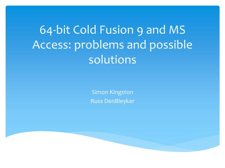64 bit cold fusion 9 and ms access problems and possible solutions
