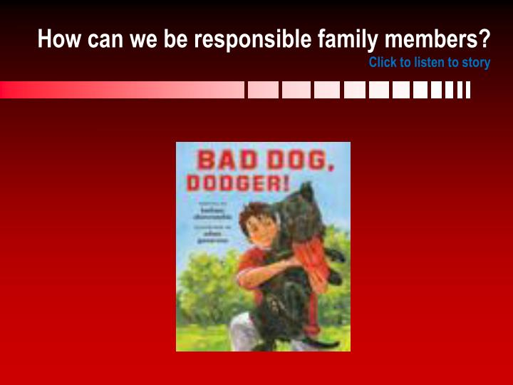 How can we be responsible family members click to listen to story