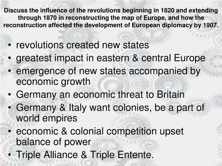 Discuss the influence of the revolutions beginning in 1820 and extending through 1870 in reconstructing the map of Europe, and how the reconstruction affected the development of European diplomacy by 1907.