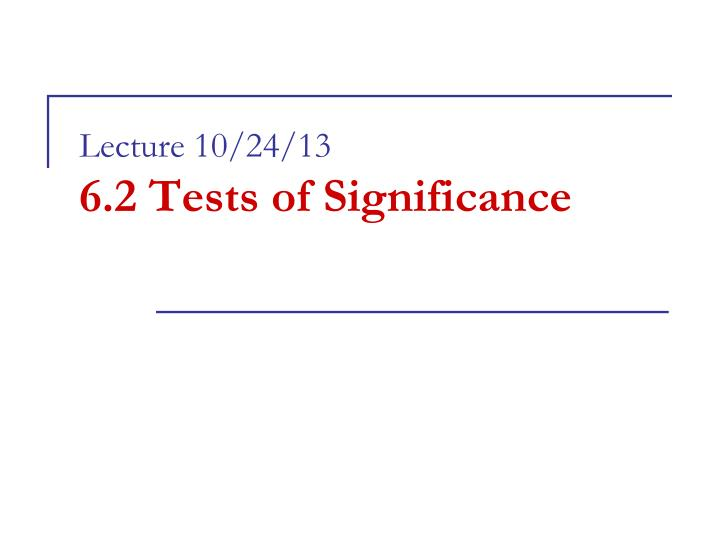 Lecture 10 24 13 6 2 tests of significance