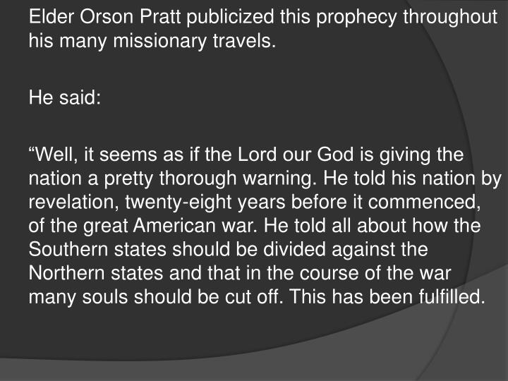 Elder Orson Pratt publicized this prophecy throughout his many missionary travels.