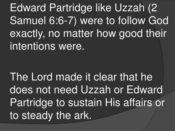Edward Partridge like Uzzah (2 Samuel 6:6-7) were to follow God exactly, no matter how good their intentions were.