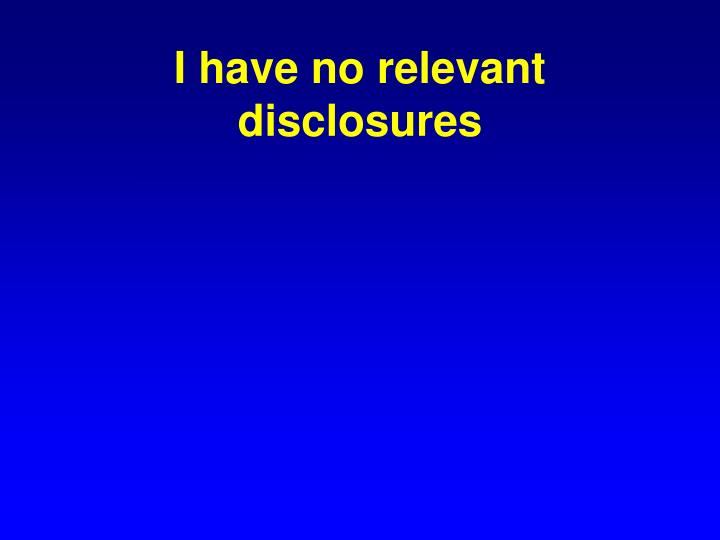 I have no relevant disclosures