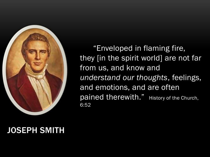 """""""Enveloped in flaming fire, they [in the spirit world] are not far from us, and know and"""
