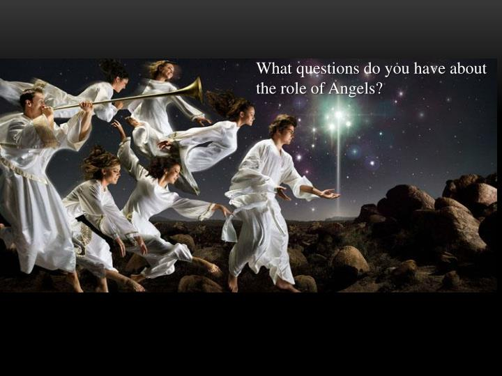What questions do you have about the role of Angels?